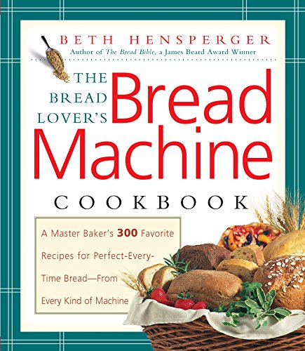 Bread Lover's Bread Machine Cookbook by Beth Hensperger