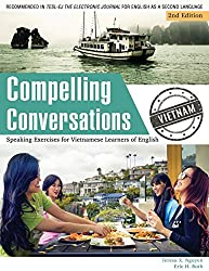 Compelling Conversations - Vietnam: : Speaking Exercises for Vietnamese Learners of English (Volume 5)