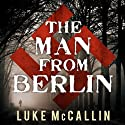 The Man from Berlin: Gregor Reinhardt, Book 1 Audiobook by Luke McCallin Narrated by John Lee