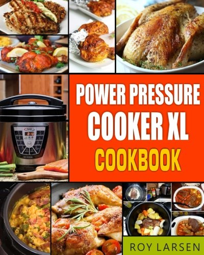 Power Pressure Cooker XL Cookbook: Complete PPC-XL Guide With 91 Simple, Quick And Yum Yum Pressure Cooker XL Recipes For Your Family Everyday Cooking