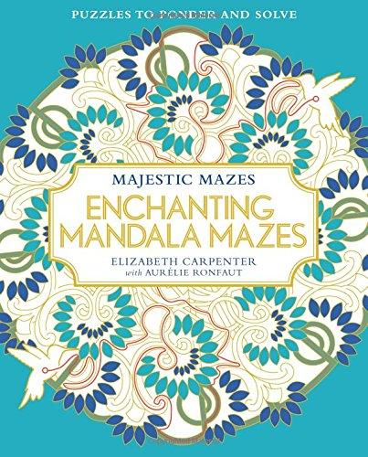 Enchanting Mandala Mazes: Puzzles to Ponder and Solve (Majestic Mazes)