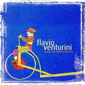 Flavio Venturini - Porque Nao Tinhamos Bicicleta - Amazon.com Music