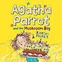 Agatha Parrot and the Mushroom Boy Audiobook by Kjartan Poskitt Narrated by Emma Weaver