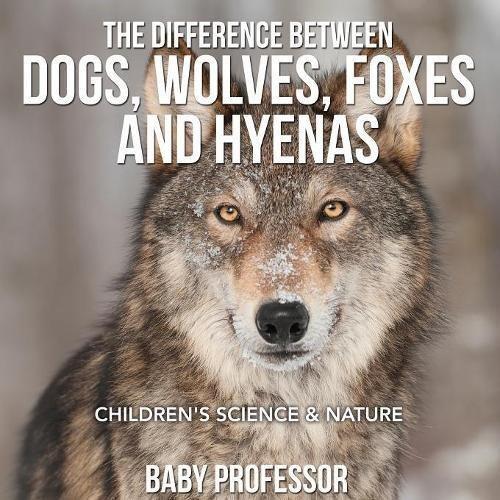 Read Online The Difference Between Dogs, Wolves, Foxes and Hyenas  Children's Science & Nature PDF