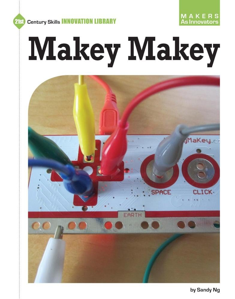 Makey Makey (Makers As Innovators: 21st Century Skills Innovation Library)