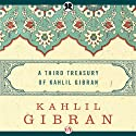 Third Treasury of Kahlil Gibran Audiobook by Kahlil Gibran Narrated by Richard Davidson