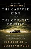 The Cadaver King and the Country Dentist: A True