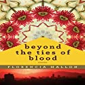 Beyond the Ties of Blood Audiobook by Florencia Mallon Narrated by Courtney Patterson
