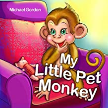 My Little Pet Monkey: (Children's book about a Little Boy and his Funny Pet Monkey, Picture Books, Preschool Books, Ages 3-5, Baby Books, Kids Book, Bedtime Story)