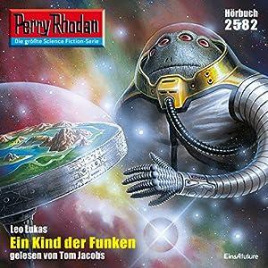 Ein Kind der Funken (Perry Rhodan 2582) Hörbuch