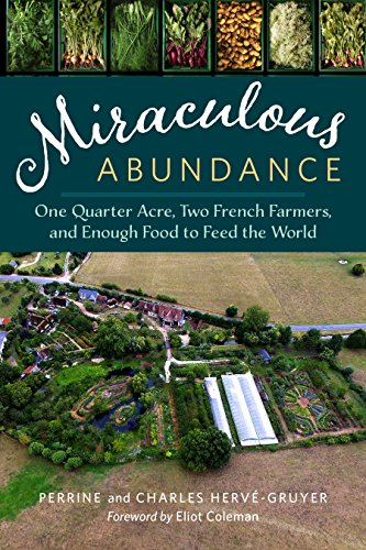 Miraculous Abundance: One Quarter Acre, Two French Farmers, and Enough Food to Feed the World by [Hervé-Gruyer, Perrine, Hervé-Gruyer, Charles]