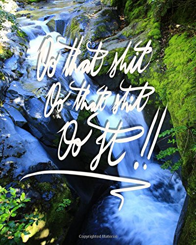 Do that shit, Do that shit, Do it!: 8x10 Inch Lined Journal that will remind you every time you see it... (To Stop Procrastinating and... Do That Shit! ) - Waterfall pdf epub
