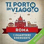 Ti porto in viaggio: Roma. I quartieri emergenti   Francesca Di Pietro di TBnet
