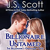 Billionaire Untamed: The Billionaire's Obsession - Tate, Book 7 | J. S. Scott
