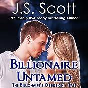Billionaire Untamed : The Billionaire's Obsession - Tate, Book 7 | J. S. Scott