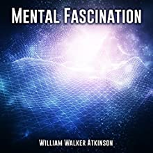 Mental Fascination Audiobook by William Walker Atkinson Narrated by Jim Wentland