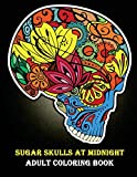 img - for Sugar Skulls At Midnight Adult Coloring Book: (Day of the Dead Coloring Books for Grown-Ups) book / textbook / text book
