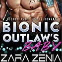 Bionic Outlaw's Baby: A Secret Baby Sci-Fi Romance Audiobook by Zara Zenia Narrated by Wyatt Mittel