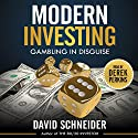 Modern Investing: Gambling in Disguise Audiobook by David Schneider Narrated by Derek Perkins