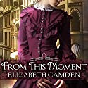 From This Moment Audiobook by Elizabeth Camden Narrated by Justine Eyre