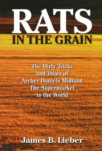 Rats In The Grain  The Dirty Tricks And Trials Of Archer Daniels Midland  The Supermarket To The World By James B  Lieber  2002 01 10