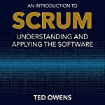 An Introduction to Scrum: Understanding and Applying the Software | Ted Owens