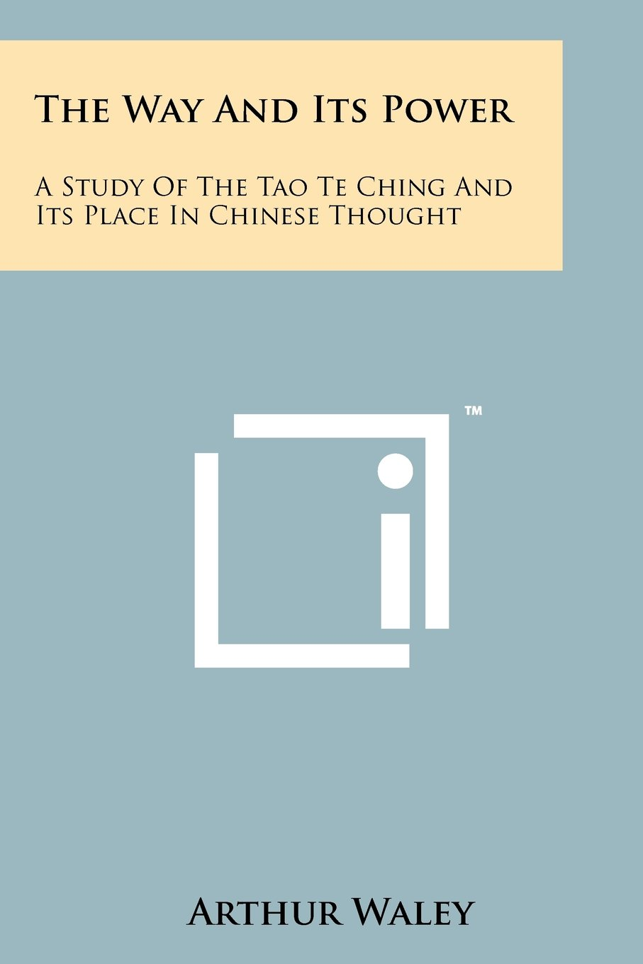 The Way And Its Power: A Study Of The Tao Te Ching And Its Place In Chinese  Thought Paperback – October 15, 2011