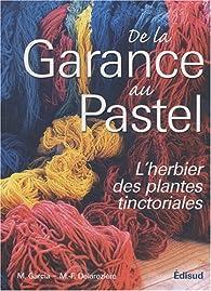 De la Garance au Pastel : L'herbier des plantes tinctoriales par Michel Garcia