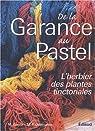 De la Garance au Pastel : L'herbier des plantes tinctoriales par Delarozière