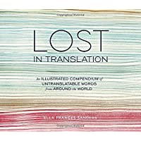 Lost in Translation: An Illustrated Compendium of Untranslatable Words from A...