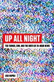 Up All Night: Ted Turner, CNN, and the Birth of