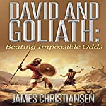 David and Goliath: Beating Impossible Odds | James Christiansen