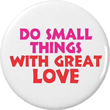 ad4e66a00e9 Amazon.com  Do Small Things with Great Love Pinback Button Pin  Clothing