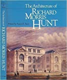 The Architecture of Richard Morris Hunt, , 0226771687