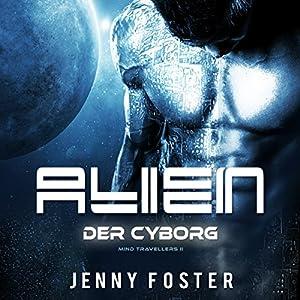 Der Cyborg (Alien - Mind Travellers 2) Hörbuch