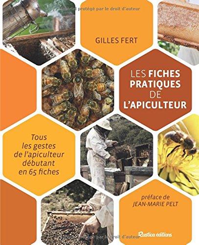 Les fiches pratiques de l'apiculteur : Tous les gestes de l'apiculteur débutant en 65 fiches Broché – 20 février 2015 Gilles Fert Jean-Marie Pelt Rustica éditions 2815305925