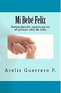 Mi Bebé Feliz: Estimulación Oportuna En El Primer Año de Vida (Spanish Edition)
