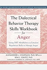 The Dialectical Behavior Therapy Skills Workbook for Anger: Using DBT Mindfulness and Emotion Regulation Skills to Manage Anger (New Harbinger Self-help Workbooks) Paperback