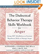 #9: The Dialectical Behavior Therapy Skills Workbook for Anger: Using DBT Mindfulness and Emotion Regulation Skills to Manage Anger (New Harbinger Self-help Workbooks)