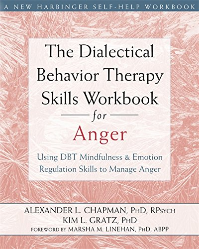 The Dialectical Behavior Therapy Skills Workbook for Anger: Using DBT Mindfulness and Emotion Regula