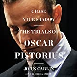 Chase Your Shadow: The Trials of Oscar Pistorius: Library Edition