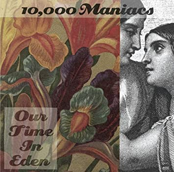 10000 Maniacs Our Time In Eden Amazon Com Music
