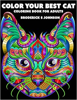 Amazon Color Your Best Cat Coloring Book For Adults Right Meow Volume 1 9781546805021 Broderick S Johnson Books