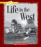 Life in the West (True Books: American History (Paperback))