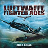 Luftwaffe Fighter Aces, Mike Spick, 1848326270