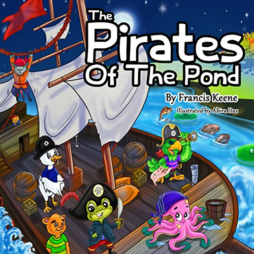 Children's Books: The Pirates of the Pond: (A beautifully illustrated bedtime story, beginner readers, ducks, lions, cats, monkeys, mice, rhyming picture book). (Sleepy Time Beginn