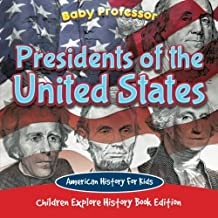 Presidents of the United States: American History For Kids - Children Explore History Book Edition