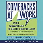 Comebacks at Work: Using Conversation to Master Confrontation | Kathleen Reardon,Christopher T. Noblet