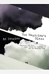 The Magician's Glass: Character and fate: eight essays on climbing and the mountain life Kindle Edition