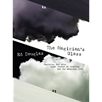 The Magician's Glass: Character and fate: eight essays on climbing and the mountain life (English Edition)